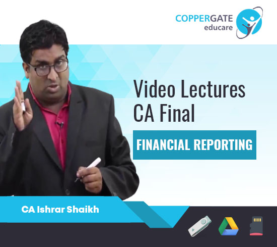 CA Final New Financial Reporting (FR) by Prof. Ishrar Shaikh [Regular Course]
