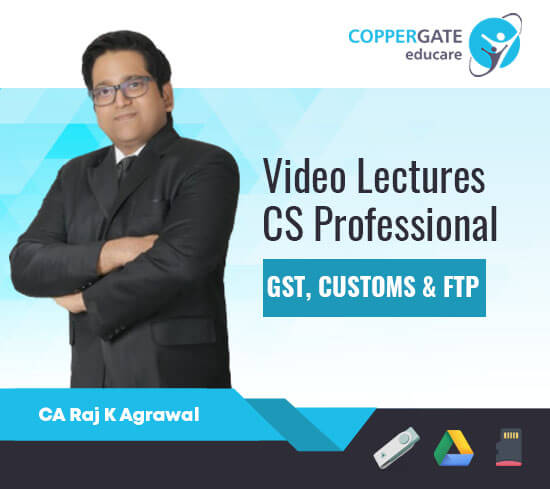 CS Professional New/Old GST,Customs & FTP by CA Raj K Agrawal [Full Course]