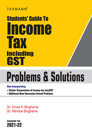 CA Inter Students Guide To Income Tax Including GST Problems & Solutions by Dr. Vinod K. Singhania & Dr. Monica Singhania [Concise Study Material]